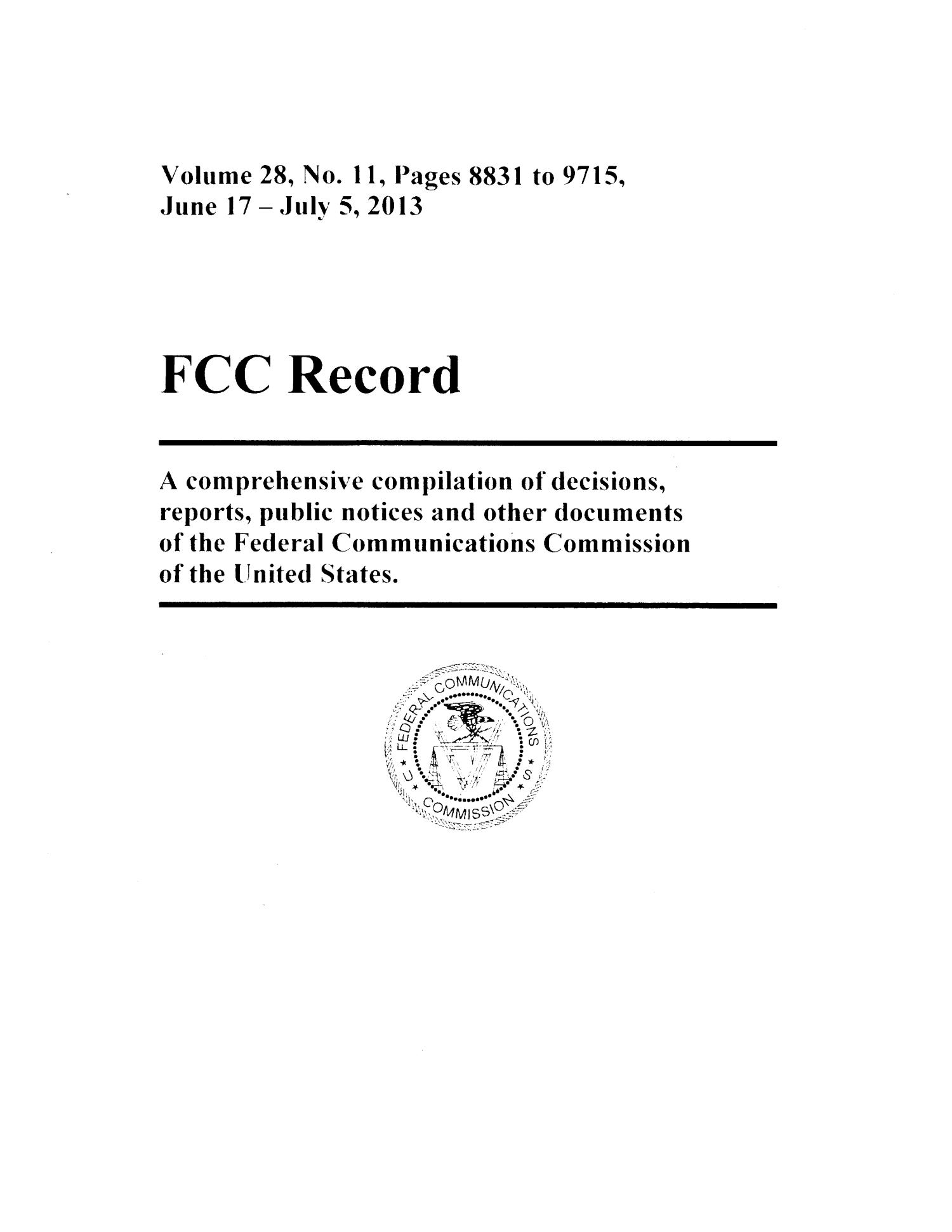 FCC Record, Volume 28, No. 11, Pages 8831 to 9715, June 17 - July 5, 2013                                                                                                      Title Page