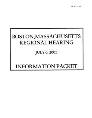 Primary view of object titled 'Information Packet for Commissioners - Regional Hearing July 6, 2005, Boston'.