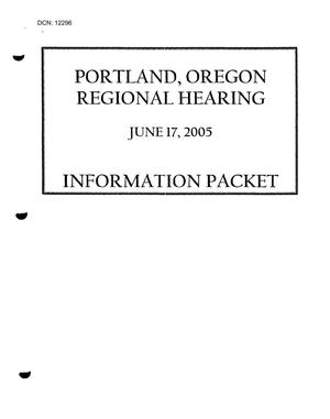 Primary view of object titled 'Information Packet for Commissioners - Regional Hearing June 17, 2005, Portland'.