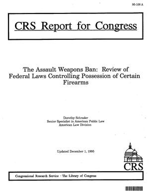 The Assault Weapons Ban: Review of Federal Laws Controlling Possessions of Certain Firearms