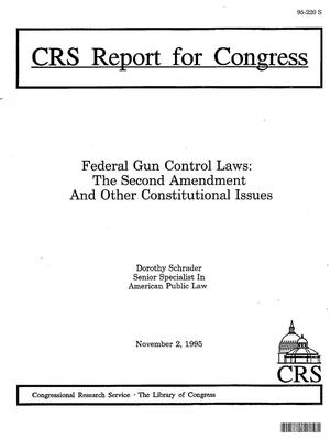 Federal Gun Control Laws: The Second Amendment and Other Constitutional Issues