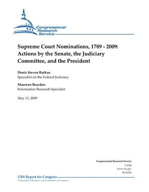 Supreme Court Nominations, 1789 - 2009: Actions by the Senate, the Judiciary Committee, and the President
