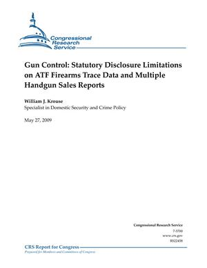 Gun Control: Statutory Disclosure Limitations on ATF Firearms Trace Data and Multiple Handgun Sales Reports