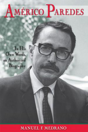 Américo Paredes: in His Own Words, an Authorized Biography