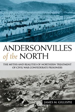 Primary view of object titled 'Andersonvilles of the North: the Myths and Realities of Northern Treatment of Civil War Confederate Prisoners'.