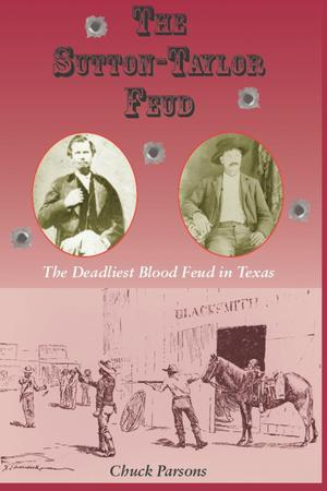 Primary view of object titled 'The Sutton-taylor Feud: the Deadliest Blood Feud in Texas'.