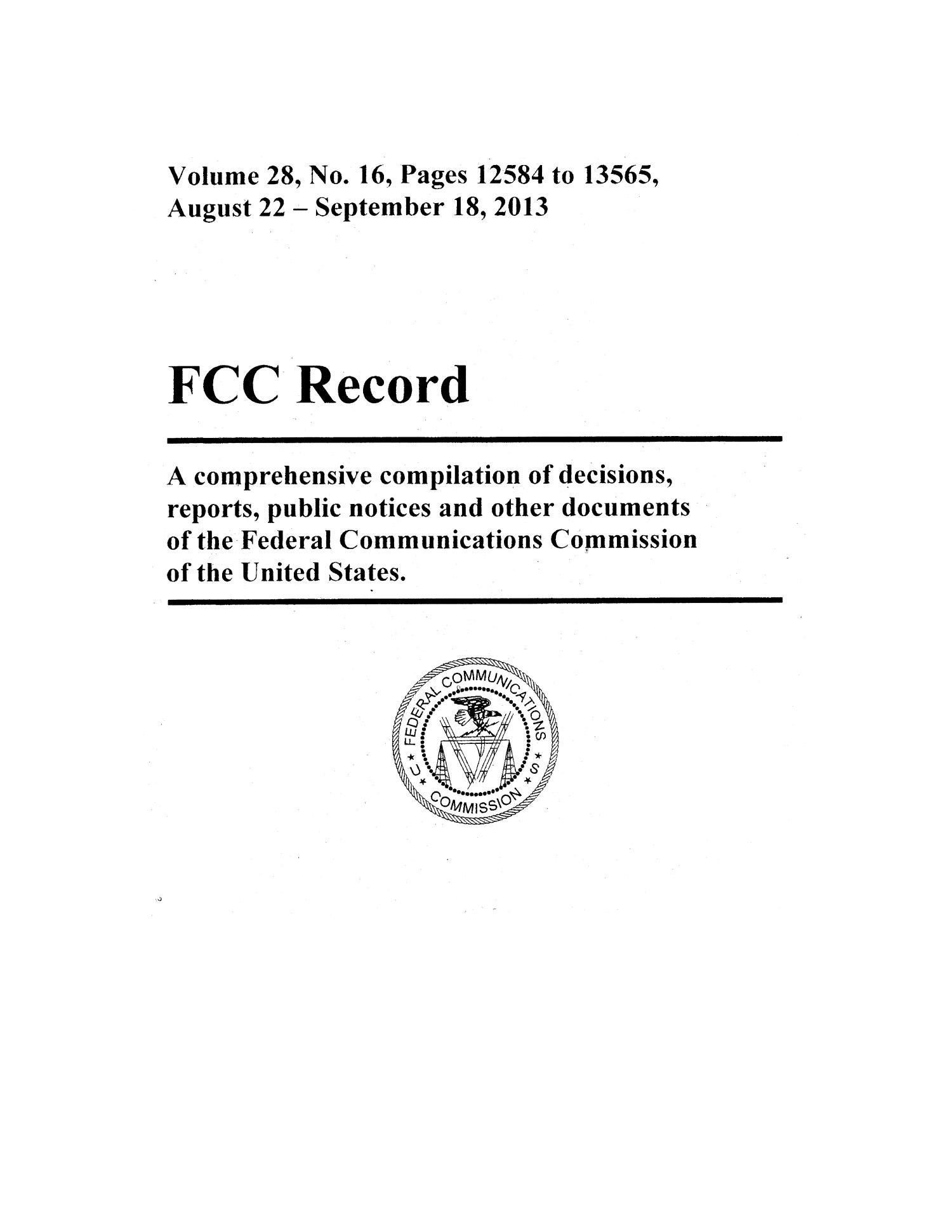 FCC Record, Volume 28, No. 16, Pages 12584 to 13565, August 22 - September 18, 2013                                                                                                      Title Page