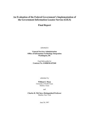 An Evaluation of the Federal Government's Implementation of the Government Information Locator Service (GILS): Final Report