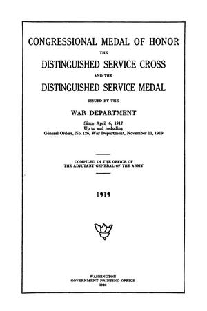 Primary view of object titled 'Congressional Medal of Honor, the Distinguished Service Cross, and the Distinguished Service Medal Issued by the War Department Since April 6, 1971 Up to and including General Orders, Number 126, War Department, November 11, 1919'.