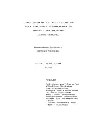 Primary view of object titled 'Jacksonian Democracy and the Electoral College:  Politics and Reform in the Method of Selecting Presidential Electors, 1824-1833'.