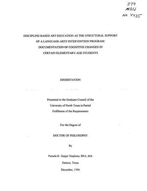 Primary view of object titled 'Discipline-Based Art Education as the Structural Support of a Language-Arts Intervention Program: Documentation of Cognitive Changes in Certain Elementary-Age Students'.
