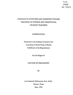 Primary view of object titled 'Changes in Attitudes and Anxieties toward Teaching of Interns and Traditional Student Teachers'.