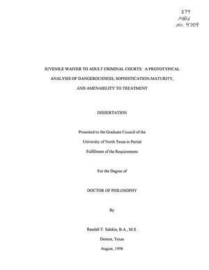 Primary view of object titled 'Juvenile Waiver to Adult Criminal Courts: a Prototypical Analysis of Dangerousness, Sophistication-Maturity, and Amenability to Treatment'.