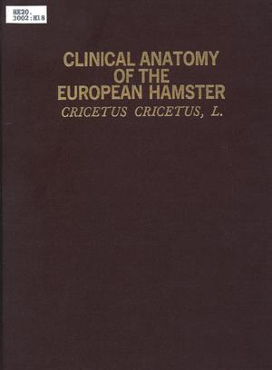 Primary view of object titled 'Clinical anatomy of the European hamster, Cricetus cricetus, L.'.