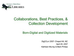 Primary view of object titled 'Collaborations, Best Practices, and Collection Development: Born-Digital and Digitized Materials [Presentation]'.