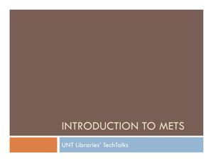 Primary view of object titled 'Introduction to METS: UNT Libraries' Tech Talks'.
