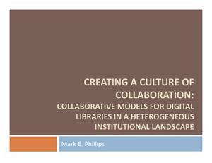Primary view of object titled 'Creating a Culture of Collaboration: Collaborative Models for Digital Libraries in a Heterogeneous Institutional Landscape'.