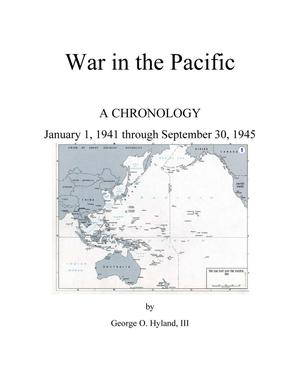 War in the Pacific: A Chronology January 1, 1941 through September 30, 1945