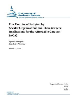 Free Exercise of Religion by Secular Organizations and Their Owners: Implications for the Affordable Care Act (ACA)