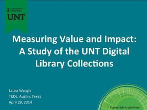 Primary view of object titled 'Measuring Value and Impact: A Study of the UNT Digital Library Collections'.