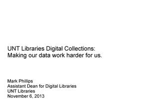 Primary view of object titled 'UNT Libraries Digital Collections: Making our data work harder for us'.