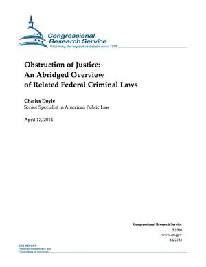 Obstruction of Justice: An Abridged Overview of Related Federal Criminal Laws