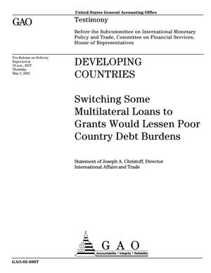 Primary view of object titled 'Developing Countries: Switching Some Multilateral Loans to Grants Would Lesson Poor Country Debt Burdens'.