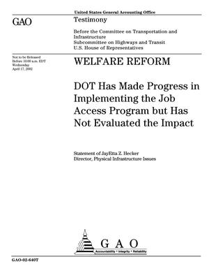 Primary view of object titled 'Welfare Reform: DOT Has Made Progress in Implementing the Job Access Program but Has Not Evaluated the Impact'.