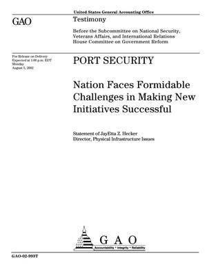 Primary view of object titled 'Port Security: Nation Faces Formidable Challenges in Making New Initiatives Successful'.