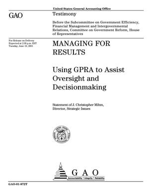Primary view of object titled 'Managing for Results: Using GPRA to Assist Oversight and Decisionmaking'.