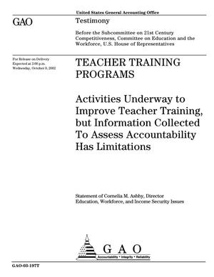 Primary view of object titled 'Teacher Training Programs: Activities Underway to Improve Teacher Training, but Information Collected To Assess Accountability Has Limitations'.