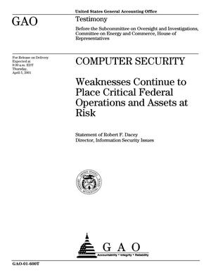 Primary view of object titled 'Computer Security: Weaknesses Continue to Place Critical Federal Operations and Assets at Risk'.
