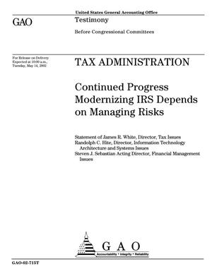 Primary view of object titled 'Tax Administration: Continued Progress Modernizing IRS Depends on Managing Risks'.