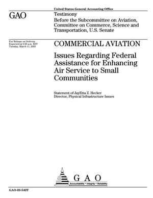Primary view of object titled 'Commercial Aviation: Issues Regarding Federal Assistance for Enhancing Air Service to Small Communities'.