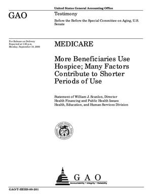 Primary view of object titled 'Medicare: More Beneficiaries Use Hospice; Many Factors Contribute to Shorter Periods of Use'.