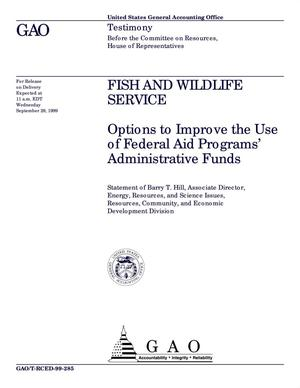 Primary view of object titled 'Fish and Wildlife Service: Options to Improve the Use of Federal Aid Programs' Administrative Funds'.