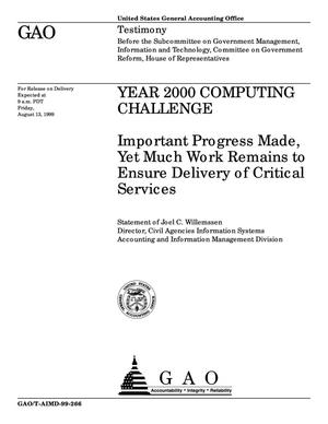 Primary view of object titled 'Year 2000 Computing Challenge: Important Progress Made, Yet Much Work Remains to Ensure Delivery of Critical Services'.