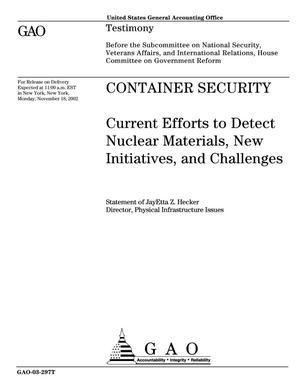 Primary view of object titled 'Container Security: Current Efforts to Detect Nuclear Materials, New Initiatives, and Challenges'.