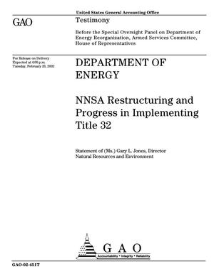 Primary view of object titled 'Department of Energy: NNSA Restructuring and Progress in Implementing Title 32'.