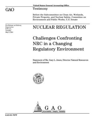 Primary view of object titled 'Nuclear Regulation: Challenges Confronting NRC In a Changing Regulatory Environment'.