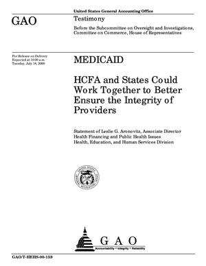Primary view of object titled 'Medicaid: HCFA and States Could Work Together to Better Ensure the Integrity of Providers'.