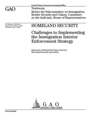 Primary view of object titled 'Homeland Security: Challenges to Implementing the Immigration Interior Enforcement Strategy'.