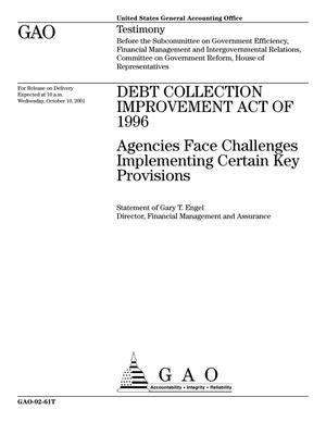 Primary view of object titled 'Debt Collection Improvement Act of 1996: Agencies Face Challenges Implementing Certain Key Provisions'.
