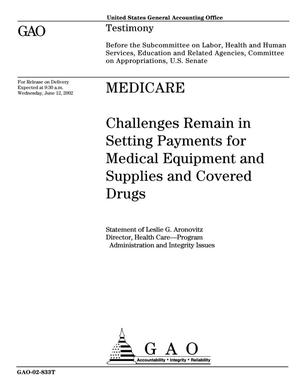 Primary view of object titled 'Medicare: Challenges Remain in Setting Payments for Medical Equipment and Supplies and Covered Drugs'.