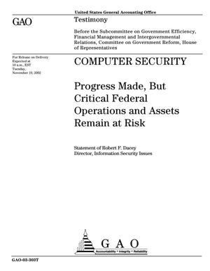 Primary view of object titled 'Computer Security: Progress Made, But Critical Federal Operations and Assets Remain at Risk'.