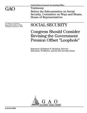 Primary view of object titled 'Social Security: Congress Should Consider Revising the Government Pension Offset 'Loophole''.