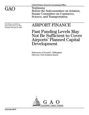 Primary view of object titled 'Airport Finance: Past Funding Levels May Not Be Sufficient to Cover Airports' Planned Capital Development'.