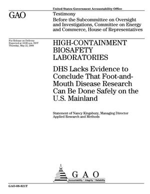 Primary view of object titled 'High-Containment Biosafety Laboratories: DHS Lacks Evidence to Conclude That Foot-and-Mouth Disease Research Can Be Done Safely on the U.S. Mainland'.