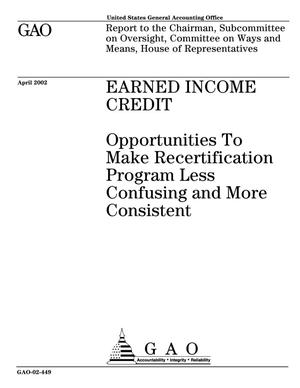 Primary view of object titled 'Earned Income Credit: Opportunities To Make Recertification Program Less Confusing and More Consistent'.