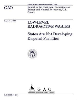 Primary view of object titled 'Low-Level Radioactive Wastes: States Are Not Developing Disposal Facilities'.